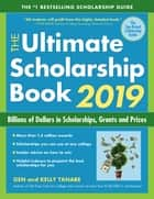The Ultimate Scholarship Book 2019 - Billions of Dollars in Scholarships, Grants and Prizes ebook by Gen Tanabe, Kelly Tanabe