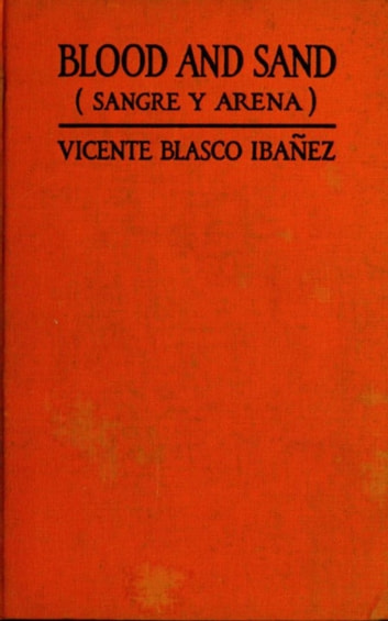 Blood and Sand ebook by Vicente Blasco Ibanez