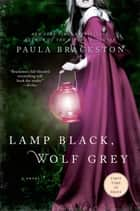 Lamp Black, Wolf Grey - A Novel ebook by Paula Brackston