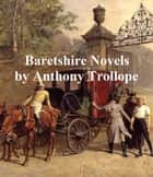 Anthony Trollope, all 6 Barsetshire Novels eBook by Anthony Trollope