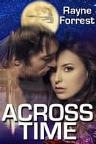 Across Time ebook by Rayne Forrest