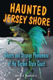 Haunted Jersey Shore - Ghosts and Strange Phenomena of the Garden State Coast ebook by Stansfield