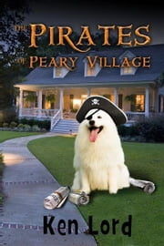 The Pirates of Peary Village ebook by Ken Lord
