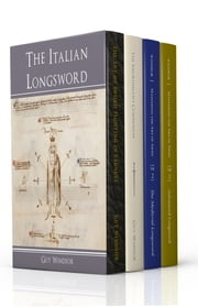 The Italian Longsword - The Medieval Longsword, Advanced Longsword Form and Function, The Swordsman's Companion, and Veni Vadi Vici. ebook by Guy Windsor