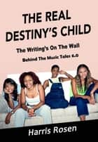 The Real Destiny's Child - Behind The Music Tales, #6 ebook by Harris Rosen