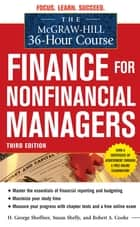 The McGraw-Hill 36-Hour Course: Finance for Non-Financial Managers 3/E ebook by H. George Shoffner, Susan Shelly, Robert Cooke