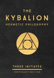 The Kybalion: Centenary Edition ebook by Three Initiates