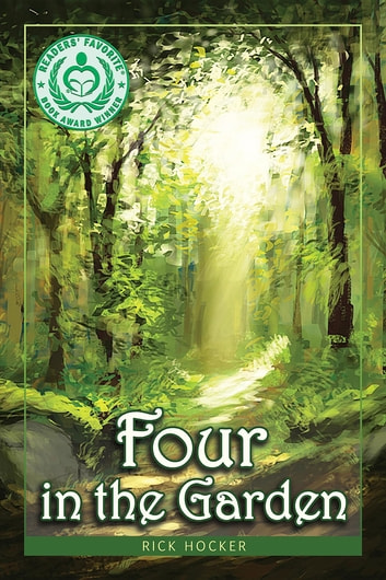 Four in the Garden - A Christian Fantasy about Spiritual Growth and Transformation ebook by Rick Hocker