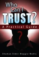 Who Can I Trust?: A Practical Guide ebook by Maggie Wahls