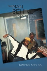 THE MAN BEHIND THE MAN - Looking from the Inside Out ebook by Demetrius Smith Sr.