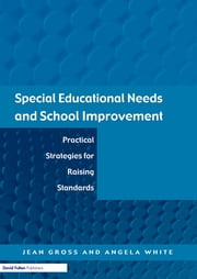 Special Educational Needs and School Improvement - Practical Strategies for Raising Standards ebook by Jean Gross,Angela White