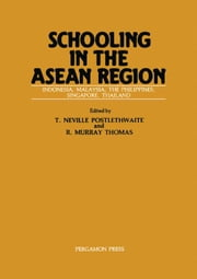 Schooling in the ASEAN Region: Primary and Secondary Education in Indonesia, Malaysia, the Philippines, Singapore, and Thailand ebook by Postlethwaite, T. Neville