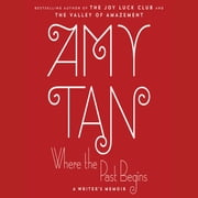 Where the Past Begins - A Writer's Memoir audiobook by Amy Tan