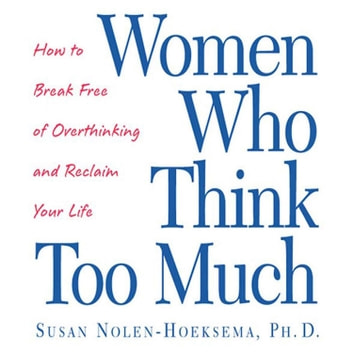 Women Who Think Too Much - How to Break Free of Overthinking and Reclaim Your Life livre audio by Susan Nolen-Hoeksema