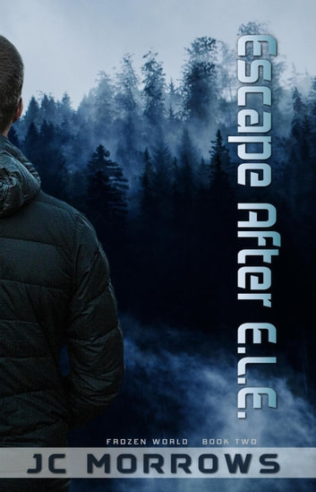 Escape After E.L.E. - Frozen World, #2 ebook by JC Morrows