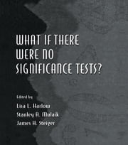 What If There Were No Significance Tests? ebook by Lisa L. Harlow,Stanley A. Mulaik,James H. Steiger