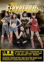 SUPER SEXY HERO 2【12位超級性感女英雌】 ebook by Popcorn Production