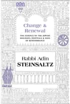 Change and Renewal - The Essence of the Jewish Holidays, Festivals & Days of Remembrance ebook by Steinsaltz, Rabbi Adin Even-Israel