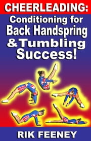 Cheerleading: Conditioning for Back Handspring & Tumbling Success! ebook by Feeney, Rik