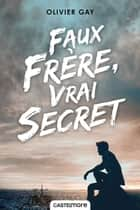 Faux frère, vrai secret ebook by Olivier Gay