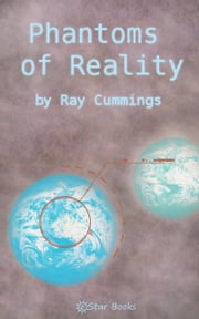 Phantoms of Reality ebook by Ray Cummings