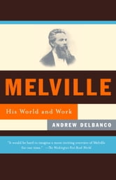 Melville - His World and Work ebook by Andrew Delbanco