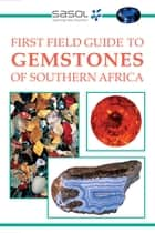 Sasol First Field Guide to Gemstones of Southern Africa ebook by Bruce Cairncross