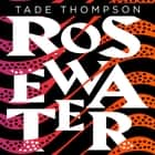 Rosewater - Book 1 of the Wormwood Trilogy, Winner of the Nommo Award for Best Novel audiobook by Tade Thompson