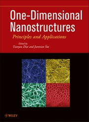One-Dimensional Nanostructures - Principles and Applications ebook by Tianyou Zhai,Jiannian Yao