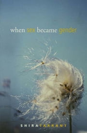 When Sex Became Gender ebook by Shira Tarrant
