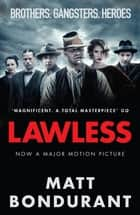 Lawless - Originally published with the title 'The Wettest County in the World' ebook by Matt Bondurant