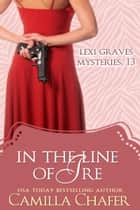 In the Line of Ire (Lexi Graves Mysteries, 13) ebook by Camilla Chafer