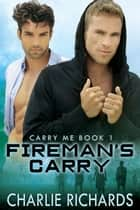 Fireman's Carry ebook by Charlie Richards