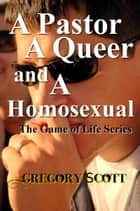 A Pastor, A Queer and A Homosexual (The Game of Life Series) ebook by Gregory Scott