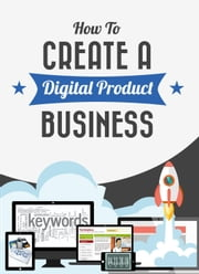 How To Create A Digital Product Business ebook by Jason Robinson