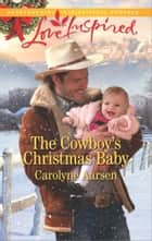 The Cowboy's Christmas Baby eBook by Carolyne Aarsen