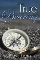 True Bearing ebook by Kay Thorn