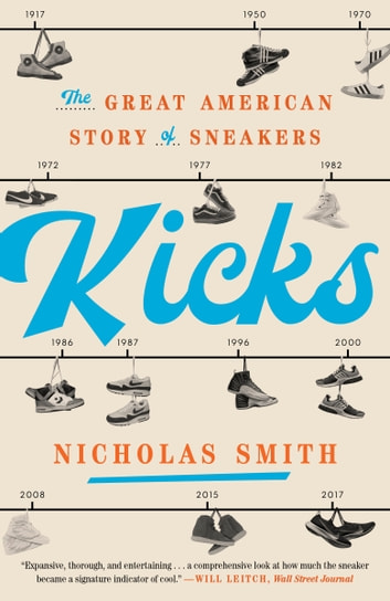 Kicks - The Great American Story of Sneakers ebook by Nicholas Smith