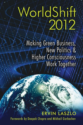 WorldShift 2012 - Making Green Business, New Politics, and Higher Consciousness Work Together ebook by Ervin Laszlo