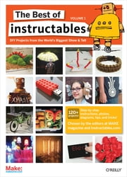 The Best of Instructables Volume I - Do-It-Yourself Projects from the World's Biggest Show & Tell ebook by The editors at MAKE magazine and Instructables.com