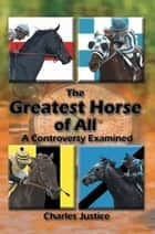The Greatest Horse of All ebook by Charles Justice