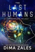 The Last Humans: The Complete Trilogy ebook by Dima Zales,Anna Zaires