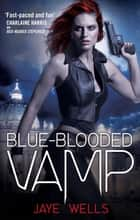 Blue-Blooded Vamp - Sabina Kane: Book 5 ebook by Jaye Wells