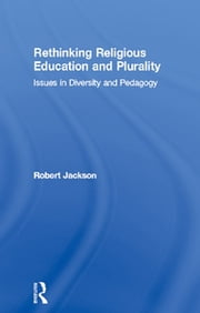 Rethinking Religious Education and Plurality - Issues in Diversity and Pedagogy ebook by Robert Jackson