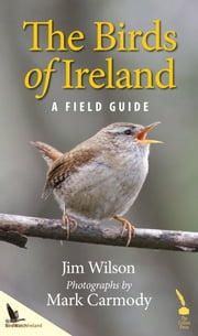 Birds of Ireland: A Field Guide ebook by Jim Wilson,Mark Carmody