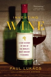 Inventing Wine: A New History of One of the World's Most Ancient Pleasures - A New History of One of the World's Most Ancient Pleasures ebook by Paul Lukacs