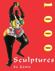 1000 Scupltures de Génie ebook by Joseph Manca,Patrick Bade,Sarah Costello