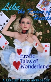 Like the Knave of Hearts: Erotic Tales of Wonderland ebook by Circlet Press Editorial Team