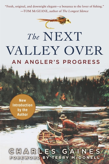 The Next Valley Over - An Angler's Progress ebook by Charles Gaines