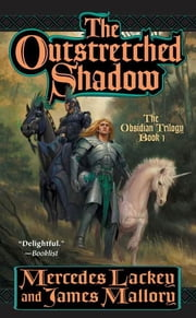 The Outstretched Shadow - The Obsidian Trilogy: Book One ebook by Mercedes Lackey,James Mallory